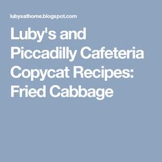 Luby's and Piccadilly Cafeteria Copycat Recipes: Fried Cabbage