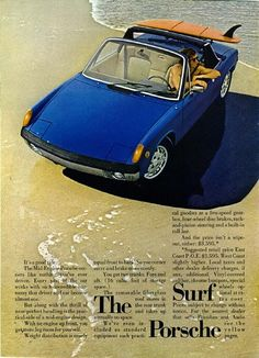 "The Surf Porsche!  This 1972 Porsche 914 advert extolled the mystic merger of man and machine:  ""The mid engine Porsche corners like nothing you've ever driven.  Every part of the car works with such indescribable harmony that driver and car become almost one..."""
