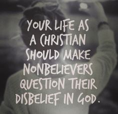 I would change the words to your life as a Kingdom man or woman should make nonbelievers question their disbelief in Yahweh. Bible Quotes, Me Quotes, Bible Verses, Scriptures, Faith Quotes, Legacy Quotes, Forgiveness Quotes, Godly Quotes, Blessed Quotes