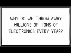 This 8-minute video asks why we throw away millions of tons of electronics every year, and what that means for the planet.