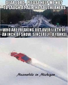 I live in bama and it's real cold. I ain't even gonna imagine what y'all Michigan people go through.