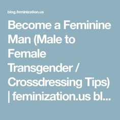 Become a Feminine Man (Male to Female Transgender / Crossdressing Tips) Transgender Tips, Male To Female Transgender, Male To Female Transformation, Feminize Me, Girl Tips, Girl Hacks, Men And Women, Crossdressers, How To Become
