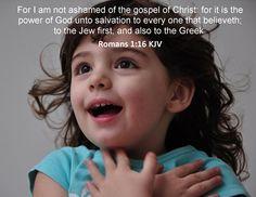 I am not ashamed of the Gospel of Jesus Christ...