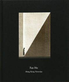 Fan Ho: Hong Kong Yesterday (4th Ed.). Also Fan Ho : A Hong Kong Memoir, would be great to get as well if I can find a copy.