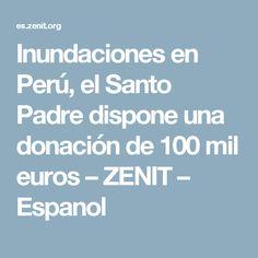 Inundaciones en Perú, el Santo Padre dispone una donación de 100 mil euros – ZENIT – Espanol