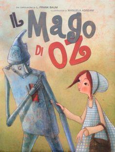 Il Mago di Oz un classico dei libri per bambini in una edizione magnificamente illustrata da Manuela Adreoni per White Star Kids.