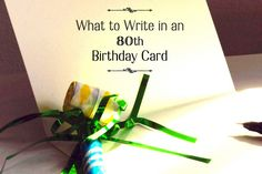 These are examples of 80th birthday card messages. Some are funny and others are inspirational. I've included 80th birthday quotes and poems that may help inspire as well.