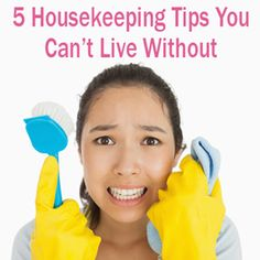 5 Housekeeping Tips You Can't Live Without   http://imom.com/mom-life/mom-management/5-housekeeping-tips-you-cant-live-without/