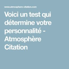 Voici un test qui détermine votre personnalité - Atmosphère Citation