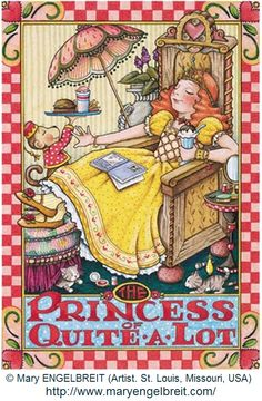 The Princess of Quite-A-Lot © Mary ENGELBREIT  (Artist. St. Louis, Missouri, USA). Artist site & online shop:  http://www.maryengelbreit.com/  ...  Looks like the perfect life to me! Lounging with a good book while being waited on! What more could you want? Bring on the trained monkeys! -pfb :-)