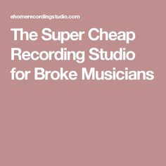The Super Cheap Recording Studio for Broke Musicians