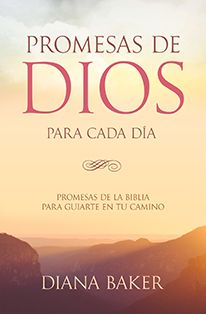 Promesas de Dios para Cada Día Promesas de la Biblia para guiarte en tu necesidad