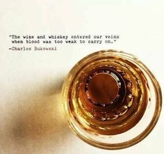 """The #whiskey and wine entered our veins when blood was too weak to carry on..."" Charles Bukowski via @whiskeywrites #WhiskeyQuotes #bukowski #TransformationTuesday"