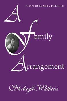A Family Arrangement Part Four: Mrs. Tweedle by Shelagh Watkins, http://www.amazon.com/dp/B009C5BFYO/ref=cm_sw_r_pi_dp_XFBHqb0MWZ51B