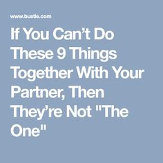 """If You Can't Do These 9 Things Together With Your Partner, Then They're Not """"The One"""""""