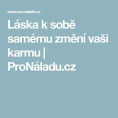 Láska k sobě samému změní vaši karmu | ProNáladu.cz