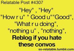 GAHHHH!!!!!!! I seriously cannot STAND those converstations!! http://ibeebz.com