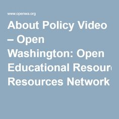 About Policy Video – Open Washington: Open Educational Resources Network