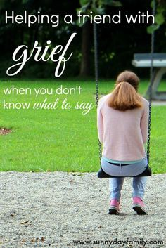 Helpful advice for what to say and do for a friend or loved one dealing with grief and loss.