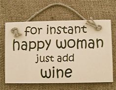 Funny Wine Quotes for Woman | funny wooden sign 'for instant happy woman just add wine' gift present ...