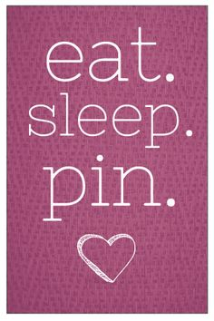 eat. sleep. pin.
