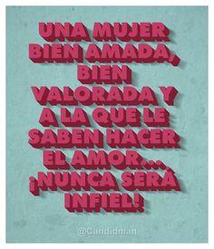 Una mujer bien amada, bien valorada y a la que le saben hacer el amor... ¡Nunca será infiel! #Citas #Frases @Candidman
