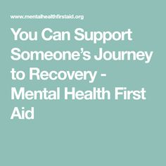 You Can Support Someone's Journey to Recovery - Mental Health First Aid