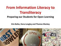 From Information Literacy to Transliteracy: Preparing our Students for Open Learning by Dana Longley, via Slideshare