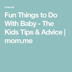 Fun Things to Do With Baby - The Kids Tips & Advice | mom.me
