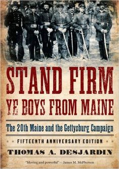Stand Firm Ye Boys from Maine: The 20th Maine and the Gettysburg Campaign by Thomas A. Desjardin
