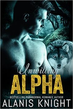 Unwilling Alpha: A BBW Wolf Shifter Paranormal Romance - Kindle edition by Alanis Knight. Paranormal Romance Kindle eBooks @ Amazon.com.
