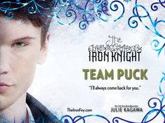 Team Puck. The Iron Fey series by Julie Kagawa <3<3<3<3<3<3 Puck!
