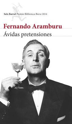 'Ávidas pretensiones', de Fernando Aramburu, galardonado con el Premio Biblioteca Breve 2014.