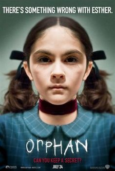 Orphan -- A couple devastated by the loss of their unborn child decide to adopt a young girl named Esther from a local orphanage, but come to find she is not what she appears to be.♥♥♥