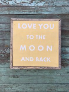 Love you to the moon and back....wooden sign from Maebels