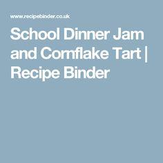 School Dinner Jam and Cornflake Tart   Recipe Binder