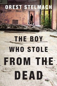 The Boy Who Stole from the Dead eBook: Orest Stelmach: Amazon.com.au: Kindle Store