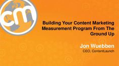 """Presented at Content Marketing World """"Building Your Content Marketing Measurement Program From The Ground Up"""" - by Jon Wuebben, CEO of Content Launch and… Content Marketing, Presentation, Success, Building, Buildings, Inbound Marketing, Construction"""