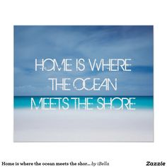 Home is where the ocean meets the shore tropical paradise beach and azure turquoise blue sea ocean nature travel spring break Caribbean or Fiji horizon hipster photograph dorm room inspirational quote poster for the world traveler or spring breaker.