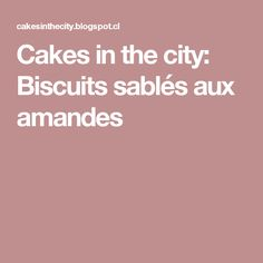 Cakes in the city: Biscuits sablés aux amandes