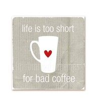 life is too short, enjoy your coffee.