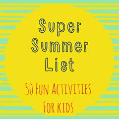 The Chirping Moms: Super Summer List: 50 Activities for Kids