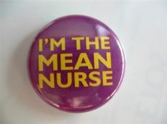 Had WAY too many mean nurses in my life! Not cool, and not all are nice! Give 'Em a pin to warn people ahead of time lol Psych Nurse, New Nurse, Nursing Board, Icu Nursing, Medical Humor, Nurse Humor, Mental Health Nursing, Cute Nurse, Becoming A Nurse