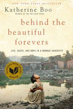 Behind the Beautiful Forevers: Life, Death, and Hope in a Mumbai Undercity by Katherine Boo, http://www.amazon.com/dp/1400067553/ref=cm_sw_r_pi_dp_NOwSqb0XV2N2N