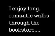 I enjoy long, romantic walks.