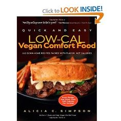 Amazon.com: Quick and Easy Low-Cal Vegan Comfort Food: 150 Down-Home Recipes Packed with Flavor, Not Calories (Quick and Easy (Experiment)): Alicia C. Simpson: Books