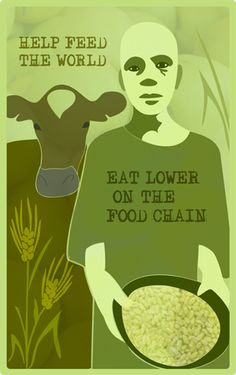 Help feed the world and eat lower on the food chain.