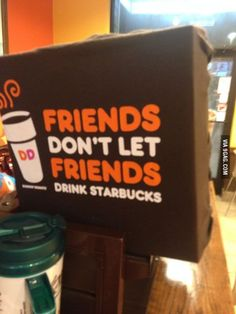 At Dunkin donuts earlier, shots fired, your move Starbucks.