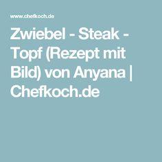 Zwiebel - Steak - Topf (Rezept mit Bild) von Anyana | Chefkoch.de
