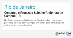 Concurso e Processo Seletivo Prefeitura de Cambuci - RJ - https://anoticiadodia.com/concurso-e-processo-seletivo-prefeitura-de-cambuci-rj/